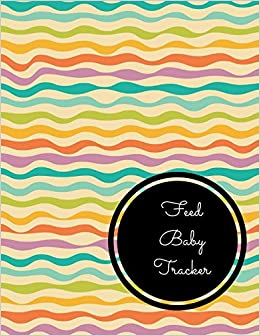 Book Feed Baby Tracker: Large 8.5 Inches By 11 Inches Log Book For Boys And Girls Log Feed Diaper changes Sleep To Do List And Notes