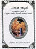 Mount Pisgah; A Complete Guide to Cripple Creek's Historic Burial Grounds, Mac Iver, Kathi, 0965127281
