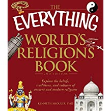 The Everything World's Religions Book: Explore the beliefs, traditions, and cultures of ancient and modern religions (Everything®)