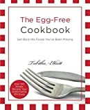 The Egg-Free Cookbook: Get Back the Foods You've Been Missing