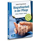 Biografiearbeit in der Pflege: Anlässe, Übungen, Impulse (Praxis Biografiearbeit)