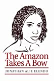 The Amazon Takes A Bow, Jonathan Elendu, 0595280986