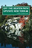 Upstate New York Off the Beaten Path®: A Guide To Unique Places (Off the Beaten Path Series)