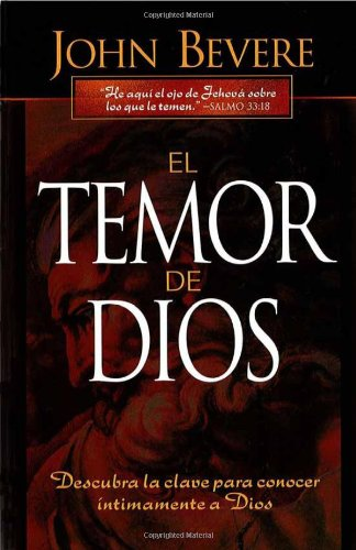 El Temor de Dios: Descubra la clave para conocer intimamente a Dios (Spanish Edition) [John Bevere] (Tapa Blanda)