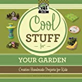 Cool Stuff for Your Garden: Creative Handmade Projects for Kids