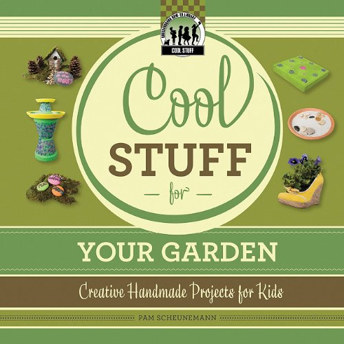 Cool Stuff for Your Garden: Creative Handmade Projects for Kids (Checkerboard How-To Library: Cool Stuff (Library))