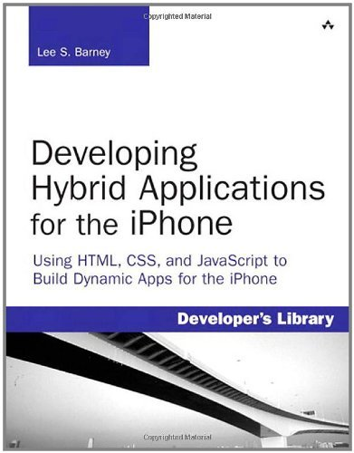 Developing Hybrid Applications for the iPhone: Using HTML, CSS, and JavaScript to Build Dynamic Apps for the iPhone: Using HTML, CSS, and JavaScript to Build Dynamic Apps for the iPhone by Lee Barney (2009-07-02)