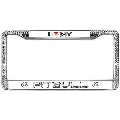Auto Friend Rhinestone License Plate Frame I Love My Pitbull Metal License  Plate Frame Chrome Dog Quotes Love Premium Crystal Car License Plate Holder