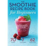 Smoothie Recipe Book for Beginners: Essential Smoothies to Get Healthy, Lose Weight, and Feel Great