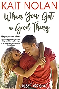When You Got A Good Thing by Kait Nolan ebook deal
