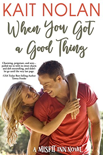 When You Got A Good Thing (The Misfit Inn Book 1) by [Nolan, Kait]