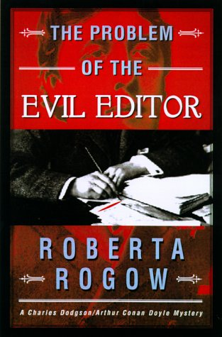 Download The Problem of the Evil Editor: A Charles Dodgson/Arthur Conan Doyle Mystery (Charles Dodgson/Arthur Conan Doyle Mysteries) pdf epub