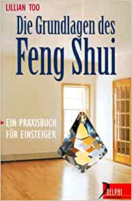 die grundlagen des feng shui ein praxisbuch f r. Black Bedroom Furniture Sets. Home Design Ideas