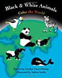 Black and White Animals Color the World, Carolyn Yontz-Oetting, 1453690379