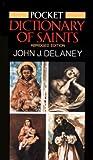 Pocket Dictionary of Saints, John J. Delaney, 0385182740