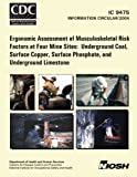 img - for Ergonomic Assessment of Musculoskeletal Risk Factors at Four Mine Sites: Underground Coal, Surface Copper, Surface Phosphate, and Underground Limestone book / textbook / text book