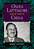 "Owen Lattimore and the ""Loss"" of China (Philip E.Lilienthal Books)"