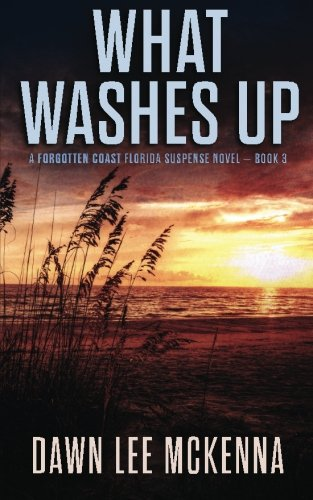 What Washes Up (The Forgotten Coast Florida Suspense Series) (Volume 3)