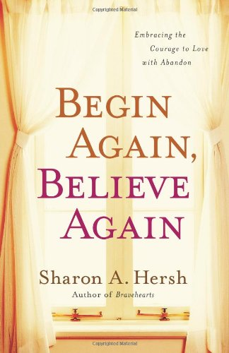 Download Begin Again, Believe Again: Embracing the Courage to Love with Abandon ebook