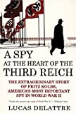 Front cover for the book A Spy at the Heart of the Third Reich: The Extraordinary Story of Fritz Kolbe, America's Most Important Spy in World War II by Lucas Delattre