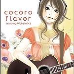 cocoro flavor~featuring Michelle143~
