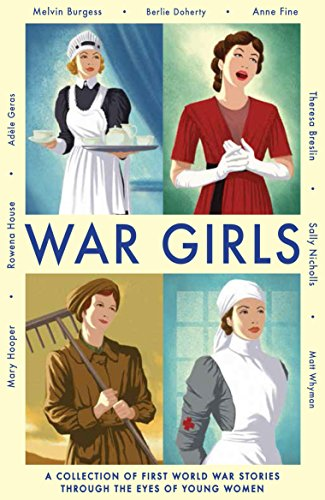 War Girls: A Collection of First World War Stories Through the Eyes of Young Women