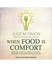 When Food Is Comfort: Nurture Yourself Mindfully, Rewire Your Brain, and End Emotional Eating