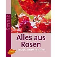 Alles aus Rosen: Köstlich - duftend - dekorativ (Smart Gartenbuch)