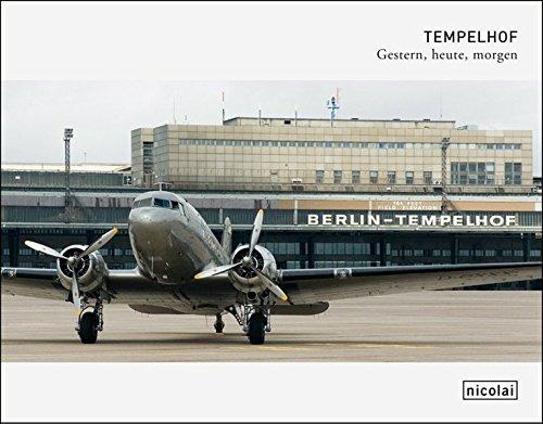 Tempelhof: Gestern, heute, morgen