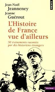 L'histoire de France vue d'ailleurs : 50 événements racontés par des historiens étrangers, Jeanneney, Jean-Noël (Ed.)