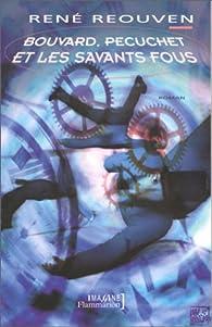 Bouvard, Pécuchet et les Savants fous par René Réouven