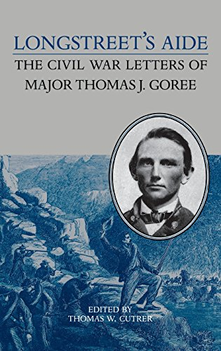 Longstreet's Aide: The Civil War Letters of Major Thomas J Goree (A Nation Divided: Studies in the Civil War Era) (Letters From The Civil War Confederate Soldiers)