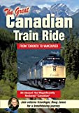 The Great Canadian Train Ride: Experience Toronto, Winnipeg, Saskatoon, Edmonton, Banff, Lake Louise, The Canadian Rockies, Vancouver, Victoria and more!