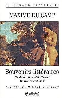 Souvenirs littéraires : Flaubert, Fromentin, Gauthier, Nerval, Musset, Sand par Du Camp