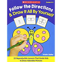 Follow the Directions and Draw It All by Yourself!: 25 Easy, Reproducible Lessons That Guide Kids Step-by-Step to Draw Adorable Pictures and Learn the Important Skill of Following Directions
