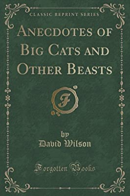 Anecdotes of Big Cats and Other Beasts (Classic Reprint)