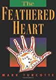 The Feathered Heart, Mark Turcotte, 0870134825