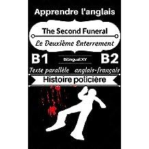 [Apprendre l'anglais — Histoire policière] The Second Funeral — Le Deuxième Enterrement: Texte parallèle (anglais — français) B1/B2 (Histoires Bilingues Anglais- Français t. 1) (French Edition)