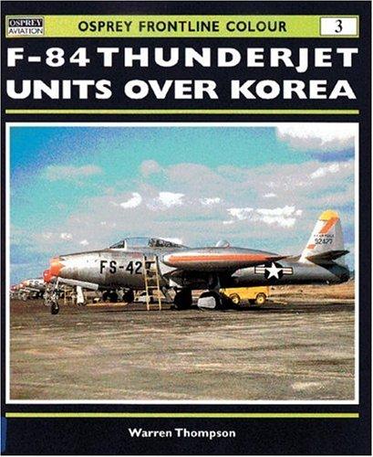 Download F-84 Thunderjet Units Over Korea (Osprey Frontline Colour 3) PDF