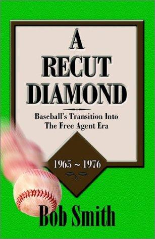 A Recut Diamond: Baseball's Transition Into the Free Agent Era (1965-1976)