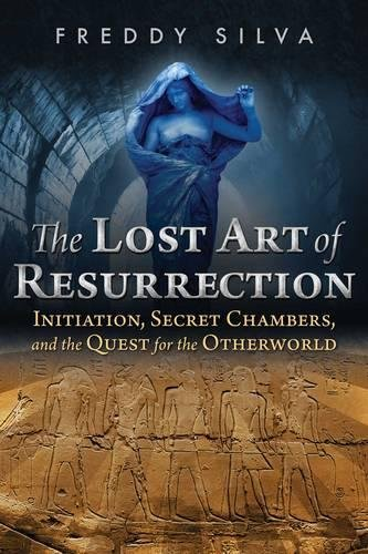 The Lost Art of Resurrection: Initiation, Secret Chambers, and the Quest for the Otherworld ebook