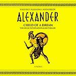 Alexander: Child of a Dream   Valerio Massimo Manfredi