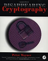 Disappearing Cryptography: Being and Nothingness on the Net (The Morgan Kaufmann Series in Software Engineering and Programming)