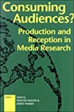 Consuming Audiences? : Production and Reception in Media Research, , 1572731761
