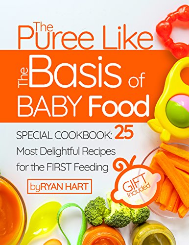 The puree like the basis of baby food.  Special Cookbook: 25 most delightful recipes for the first feeding. by Ryan  Hart