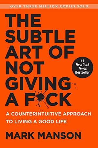 (The Subtle Art of Not Giving a F*ck: A Counterintuitive Approach to Living a Good Life)