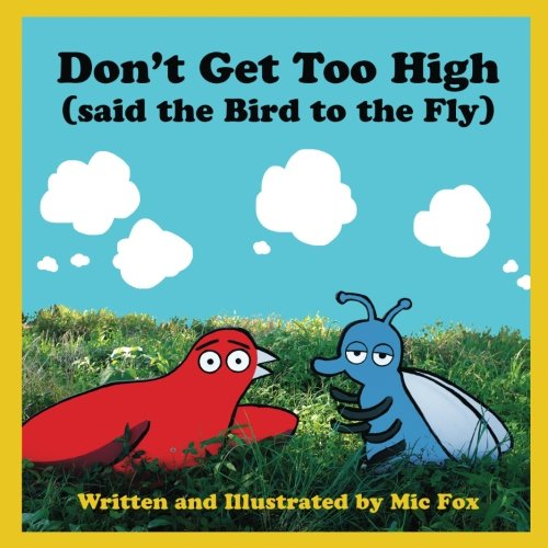 Don't Get Too High (said the Bird to the Fly)