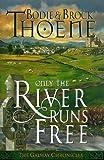Only the River Runs Free, Bodie Thoene and Brock Thoene, 0785280677