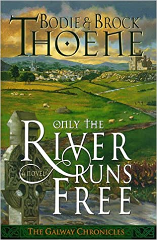 Only the River Runs Free (Galway Chronicles, Book 1): Bodie