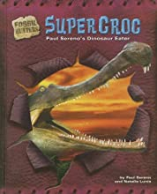 Supercroc: Paul Sereno's Dinosaur Eater (Fossil Hunters)